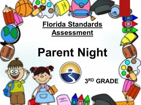 Florida Standards Assessment Parent Night 3 RD GRADE.