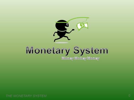 THE MONETARY SYSTEM 0. 1 What Money Is and Why It's Important  Without money, trade would require barter, the exchange of one good or service for another.