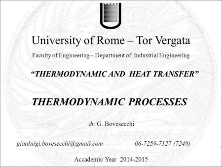 """THERMODYNAMIC AND HEAT TRANSFER"" University of Rome – Tor Vergata Faculty of Engineering – Department of Industrial Engineering Accademic Year 2014-2015."