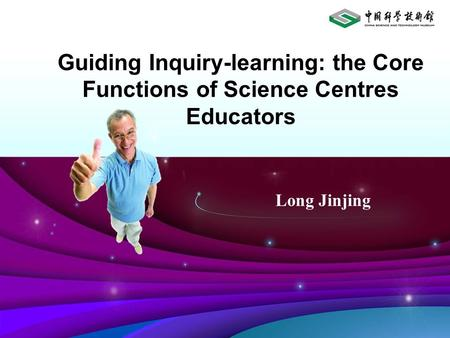Guiding Inquiry-learning: the Core Functions of Science Centres Educators Long Jinjing.