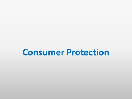 "Consumer Protection. Development of Consumer Protection Laws Caveat Emptor – ""let the buyer beware"" Cabeat Venditor – ""let the seller beware"""