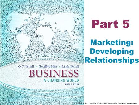 Part 5 Marketing: Developing Relationships McGraw-Hill/Irwin Copyright © 2014 by The McGraw-Hill Companies, Inc. All rights reserved.