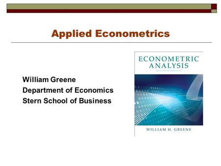 Applied Econometrics William Greene Department of Economics Stern School of Business.