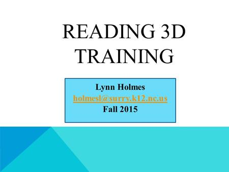 READING 3D TRAINING Lynn Holmes Fall 2015.