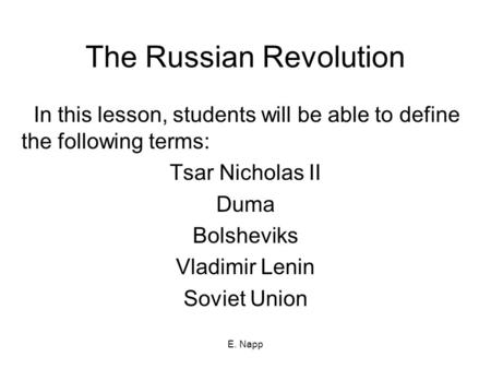 E. Napp The Russian Revolution In this lesson, students will be able to define the following terms: Tsar Nicholas II Duma Bolsheviks Vladimir Lenin Soviet.