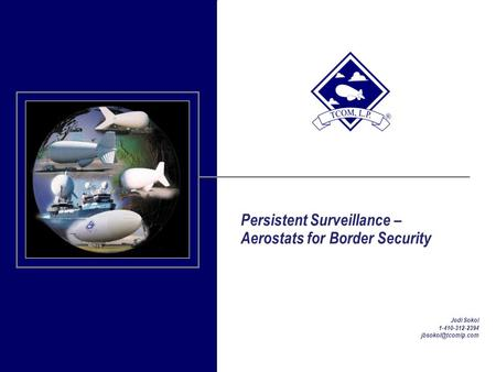 Persistent Surveillance – Aerostats for Border Security Jodi Sokol 1-410-312-2394