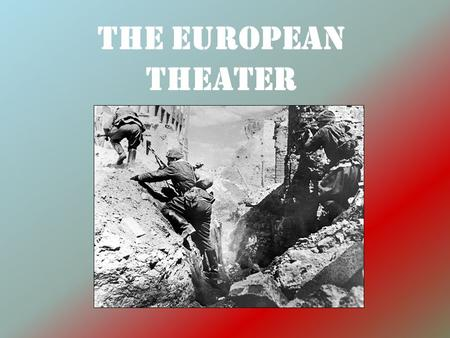 The European Theater. WAR OF 2 WWII = 2 nd World War 2 Sides = Axis vs. Allies 2 Theaters = European and Pacific Theater 2 Fronts = Eastern and Western.