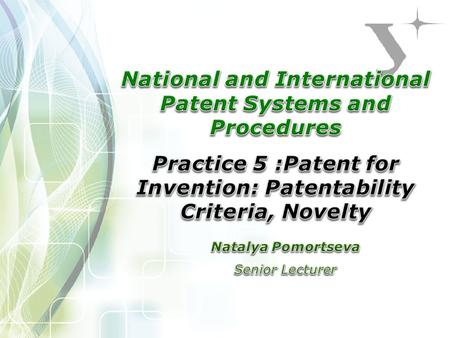 " Understand what Novelty is  Know what is called ""absolute novelty"" and ""relative novelty"", and for which types of patents theses notions apply  Know."