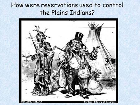 How were reservations used to control the Plains Indians?