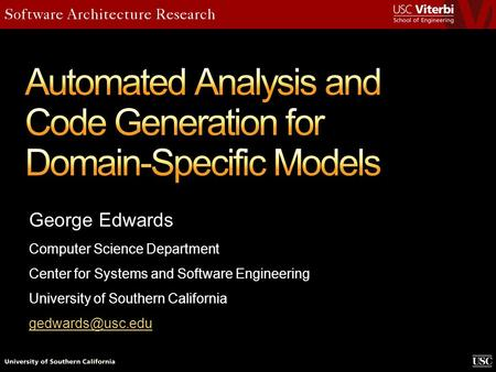 George Edwards Computer Science Department Center for Systems and Software Engineering University of Southern California