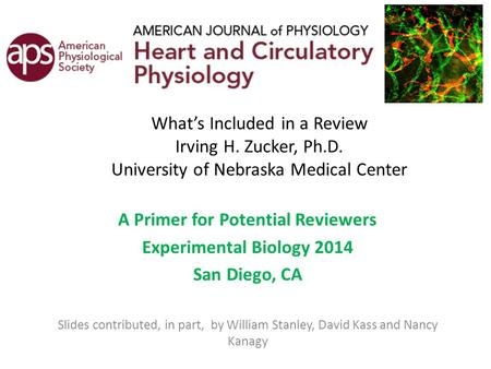 What's Included in a Review Irving H. Zucker, Ph.D. University of Nebraska Medical Center A Primer for Potential Reviewers Experimental Biology 2014 San.