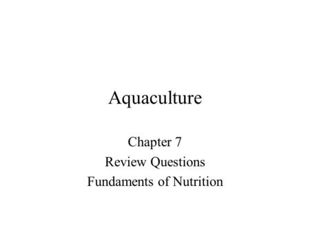 Aquaculture Chapter 7 Review Questions Fundaments of Nutrition.