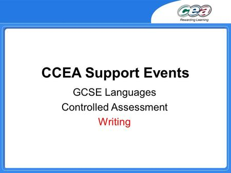 CCEA Support Events GCSE Languages Controlled Assessment Writing.