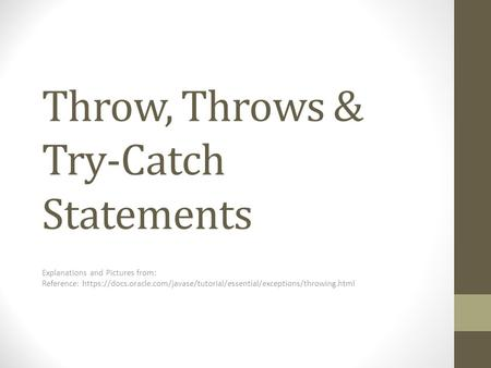 Throw, Throws & Try-Catch Statements Explanations and Pictures from: Reference: https://docs.oracle.com/javase/tutorial/essential/exceptions/throwing.html.