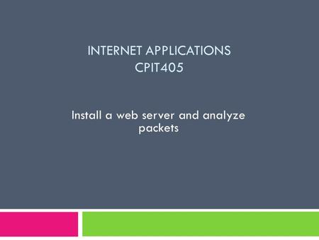 INTERNET APPLICATIONS CPIT405 Install a web server and analyze packets.