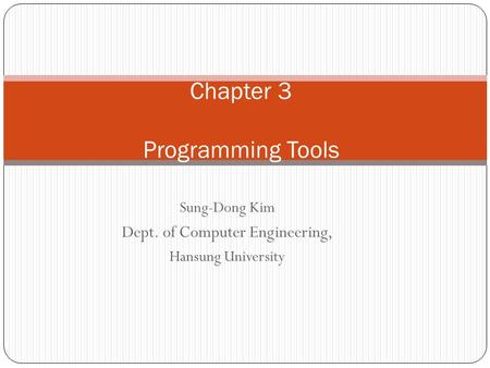 Sung-Dong Kim Dept. of Computer Engineering, Hansung University Chapter 3 Programming Tools.