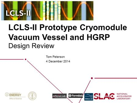 LCLS-II Prototype Cryomodule Vacuum Vessel and HGRP Tom Peterson 4 December 2014 Design Review.