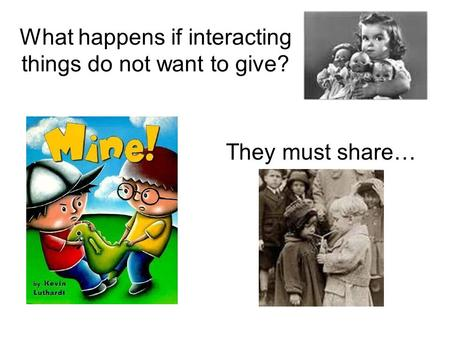 What happens if interacting things do not want to give? They must share…