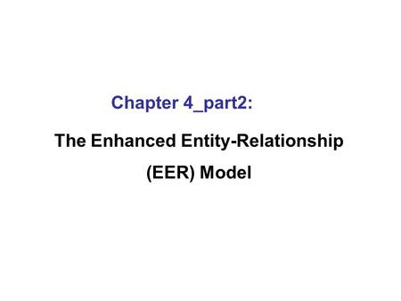 Chapter 4_part2: The Enhanced Entity-Relationship (EER) Model.