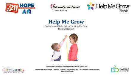Help Me Grow Florida is an affiliate state of the Help Me Grow National Network Sponsored by the Florida Developmental Disabilities Council, Inc., The.