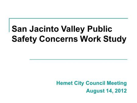 Hemet City Council Meeting August 14, 2012 San Jacinto Valley Public Safety Concerns Work Study.
