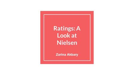 Ratings: A Look at Nielsen Zarina Akbary. Questions my project cannot answer….. If a child watches violent TV shows does that make him or her more aggressive?