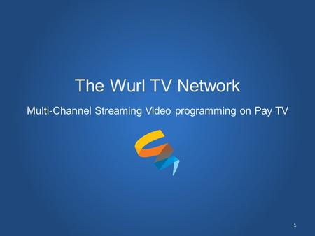The Wurl TV Network Multi-Channel Streaming Video programming on Pay TV 1.