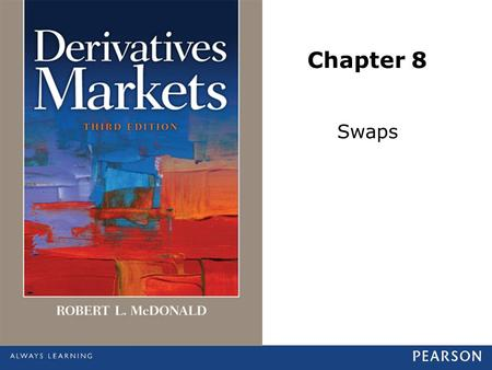 Chapter 8 Swaps. © 2013 Pearson Education, Inc., publishing as Prentice Hall. All rights reserved.8-2 Introduction to Swaps A swap is a contract calling.