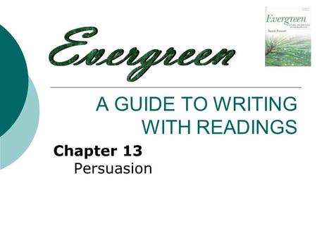 A GUIDE TO WRITING WITH READINGS Chapter 13 Persuasion.