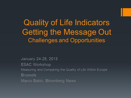 Quality of Life Indicators Getting the Message Out Challenges and Opportunities January 24-25, 2013 ESAC Workshop Measuring and Comparing the Quality of.