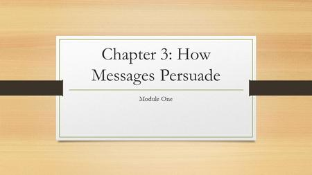 Chapter 3: How Messages Persuade Module One. Angle of Vision A reader sees a subject from one perspective only: the writer's. Writers create an angle.