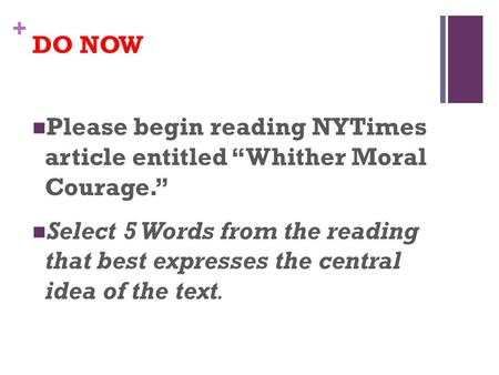 "+ DO NOW Please begin reading NYTimes article entitled ""Whither Moral Courage."" Select 5 Words from the reading that best expresses the central idea of."