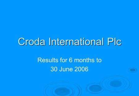 Croda International Plc Results for 6 months to 30 June 2006.