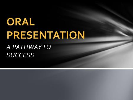 A PATHWAY TO SUCCESS ORAL PRESENTATION. 1.Sender, receiver, communicator - people who send and receive messages using channels 2.Message - idea, concept,