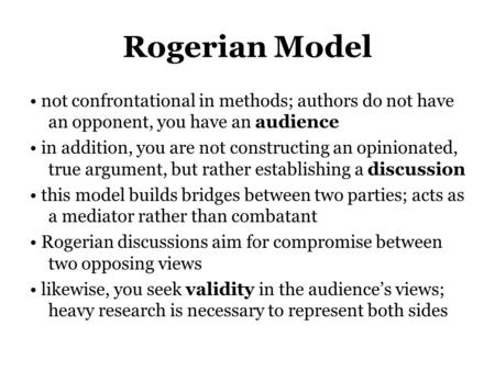Rogerian Model not confrontational in methods; authors do not have an opponent, you have an audience in addition, you are not constructing an opinionated,