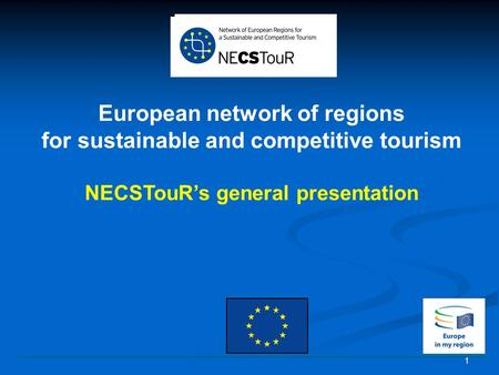 1 European network of regions for sustainable and competitive tourism NECSTouR's general presentation.