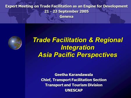 Trade Facilitation & Regional Integration Asia Pacific Perspectives Expert Meeting on Trade Facilitation as an Engine for Development 21 - 23 September.