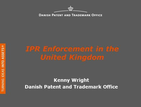 IPR Enforcement in the United Kingdom Kenny Wright Danish Patent and Trademark Office.
