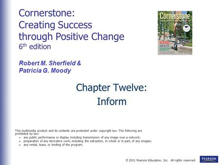 © 2011 Pearson Education, Inc. All rights reserved. Chapter Twelve: Inform Cornerstone: Creating Success through Positive Change 6 th edition Robert M.