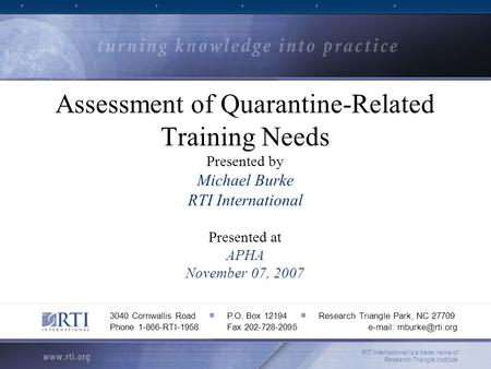 Assessment of Quarantine-Related Training Needs Presented by Michael Burke RTI International Presented at APHA November 07, 2007 RTI International is a.