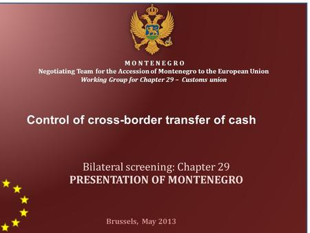 1 Control of cross-border transfer of cash M O N T E N E G R O Negotiating Team for the Accession of Montenegro to the European Union Working Group for.