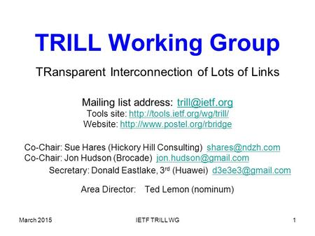 March 2015IETF TRILL WG1 TRILL Working Group TRansparent Interconnection of Lots of Links Mailing list address: Tools site: