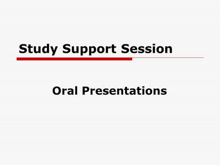 Study Support Session Oral Presentations. Identifying the Purpose  What are you hoping to achieve: to inform, train, persuade or demonstrate?  Are you.