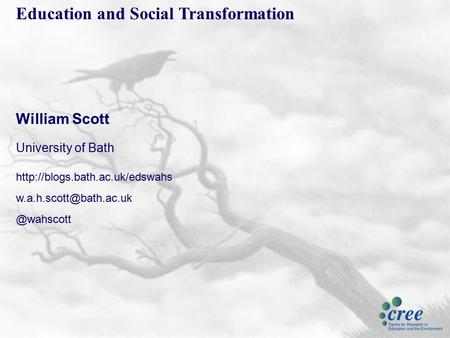 Education and Social Transformation William Scott University of Bath