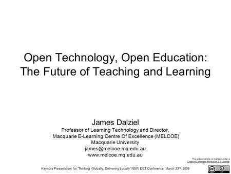 Open Technology, Open Education: The Future of Teaching and Learning James Dalziel Professor of Learning Technology and Director, Macquarie E-Learning.