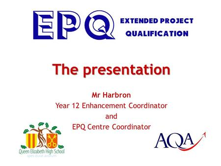 The presentation Mr Harbron Year 12 Enhancement Coordinator and EPQ Centre Coordinator.