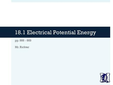 18.1 Electrical Potential Energy pp. 666 - 669 Mr. Richter.