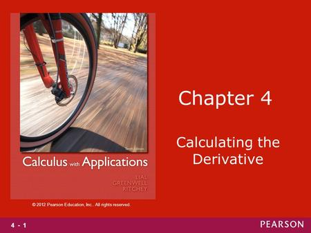 4 - 1 © 2012 Pearson Education, Inc.. All rights reserved. Chapter 4 Calculating the Derivative.