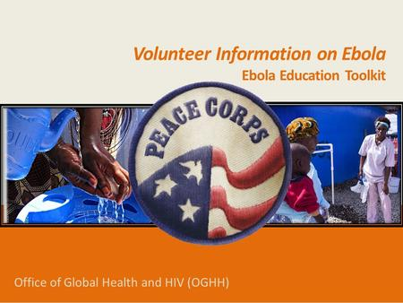Office of Global Health and HIV (OGHH) Volunteer Information on Ebola Ebola Education Toolkit.