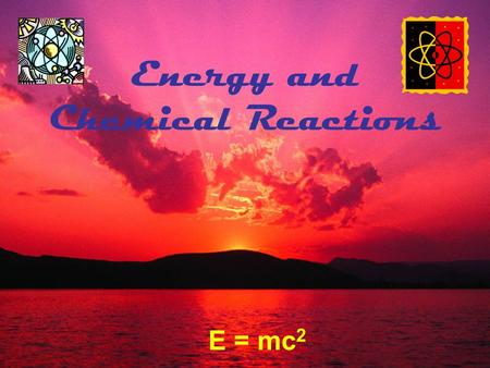 Energy and Chemical Reactions E = mc 2. SI Temperature: Kelvin -273.15 o C Jacques Charles, 1746-1823 Lord William Thompson Kelvin 1824-1907.